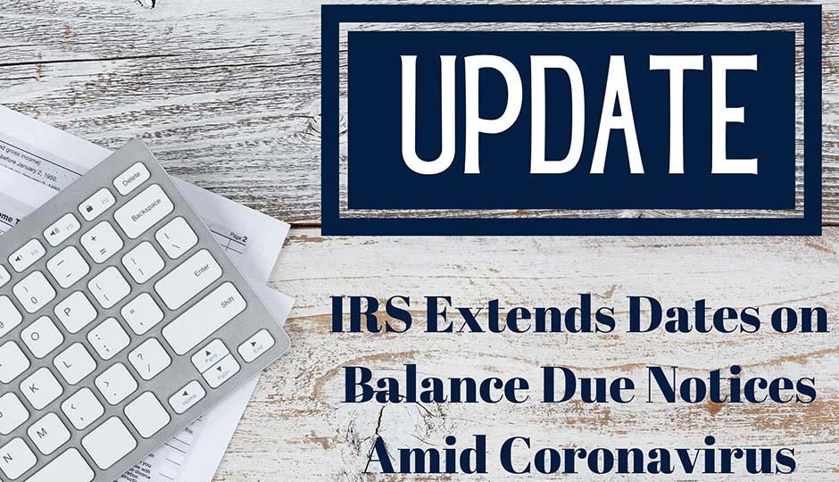 The IRS Extends Deadlines on Balances-Due Notices