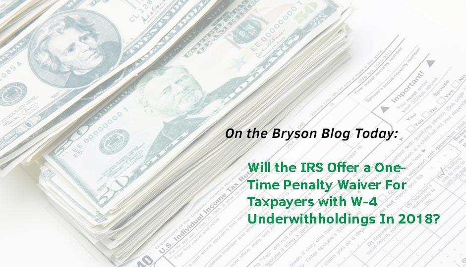 Will the IRS Offer a One Time Penalty Waiver for Taxpayers with W4 Underwitholdings?